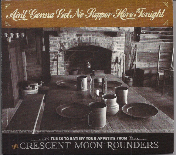 CRESCENT MOON ROUNDERS 'Ain't Gonna Get No Supper Here Tonight'