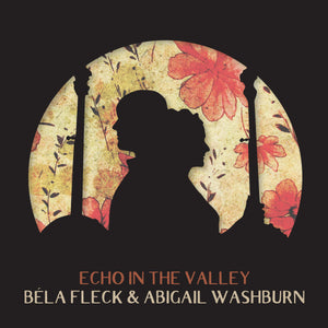 BELA FLECK & ABIGAIL WASHBURN 'Echo in the Valley'    ROU-00290-CD