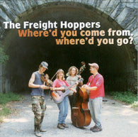 FREIGHT HOPPERS 'Where'd You Come From, Where'd You Go?'