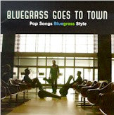 VARIOUS 'Bluegrass Goes To Town: Pop Songs Bluegrass Style'