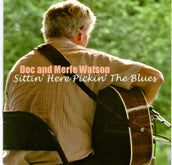 DOC & MERLE WATSON 'Sittin' Here Pickin' The Blues'