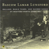 BASCOM LAMAR LUNSFORD 'Ballads, Banjo Tunes, And Sacred Songs Of Western North Carolina'