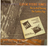 FIDDLING DOC ROBERTS 'Classic Fiddle Tunes Recorded During The Golden Age'