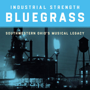 VARIOUS 'Industrial Strength Bluegrass: Southwestern Ohio's Musical Legacy' SFW-40238-CD
