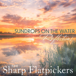 THE SHARP FLATPICKERS 'Sundrops on the Water: Reflections' MFR-201120-CD