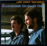LARRY CORDLE--GLEN DUNCAN & LONESOME STANDARD TIME