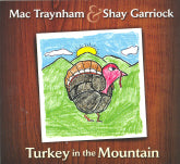 MAC TRAYNHAM & SHAY GARRIOCK 'Turkey In The Mountain'