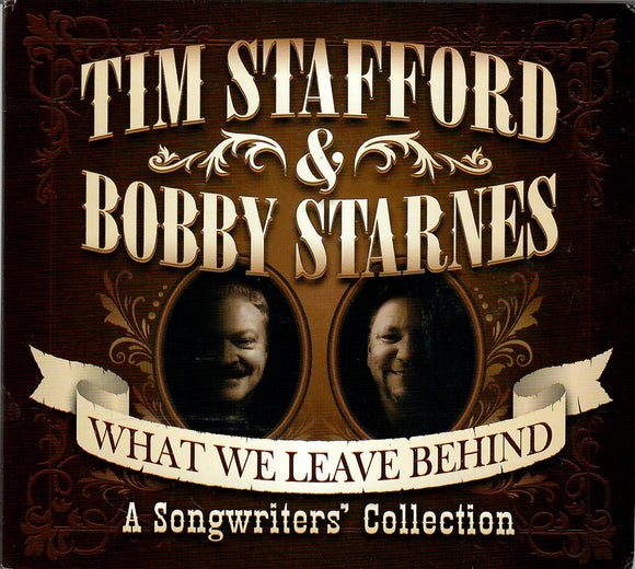 TIM STAFFORD AND BOBBY STARNES 'What We Leave Behind' - A Songwriters' Collection   SSR-001-CD