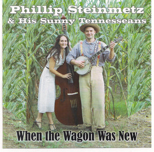PHILLIP STEINMETZ & HIS SUNNY TENNESSEANS 'When the Wagon Was New'