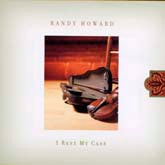 RANDY HOWARD 'I Rest My Case'