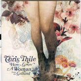 CHRIS THILE 'How To Grow A Woman From The Ground'
