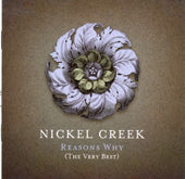 NICKEL CREEK 'Reasons Why: The Very Best'