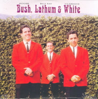 ROGER BUSH, BILLY RAY LATHAM & CLARENCE WHITE 'Bush, Latham & White'