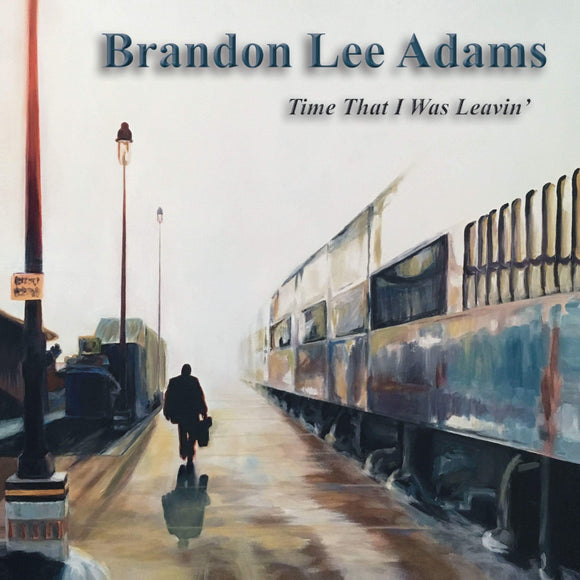 BRANDON LEE ADAMS 'Time That I Was Leavin'          TM-180324-CD