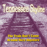 TENNESSEE SKYLINE 'The Train Don't Come Around Here Anymore'