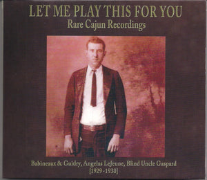 VARIOUS ARTISTS 'Let Me Play This For You ' - Rare Cajun Recordings