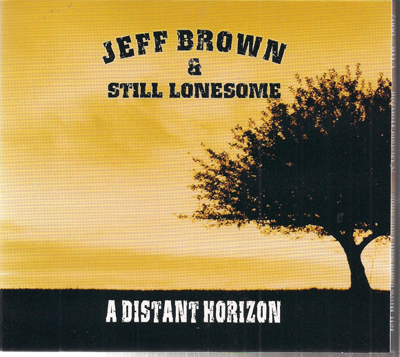 JEFF BROWN & STILL LONESOME 'A Distant Horizon'       UHR-0002-CD
