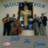MOUNT ZION 'Still He Came'