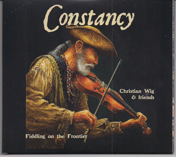 CHRISTIAN WIG & FRIENDS 'Constancy - Fiddling on the Frontier'