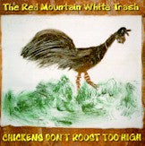 RED MOUNTAIN WHITE TRASH 'Chickens Don't Roost Too High'