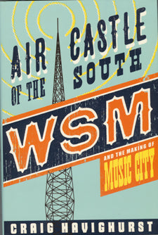 'Air Castle Of The South: WSM & The Making Of Music City' by Craig Havighurst      WSM_AIR_CASTLE
