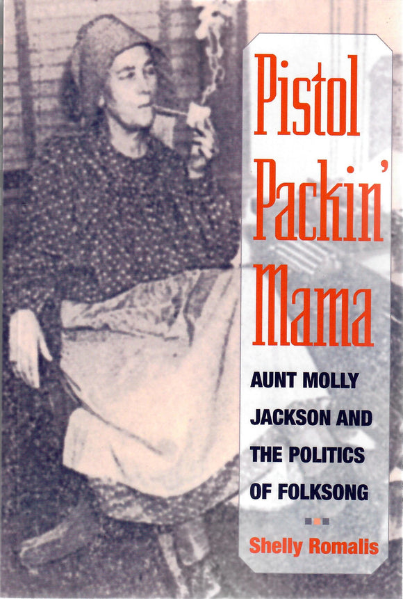 PISTOL PACKIN' MAMA 'Aunt Molly Jackson and the Politics of Folksong' by Shelly Romalls  BOOK-ROMALIS