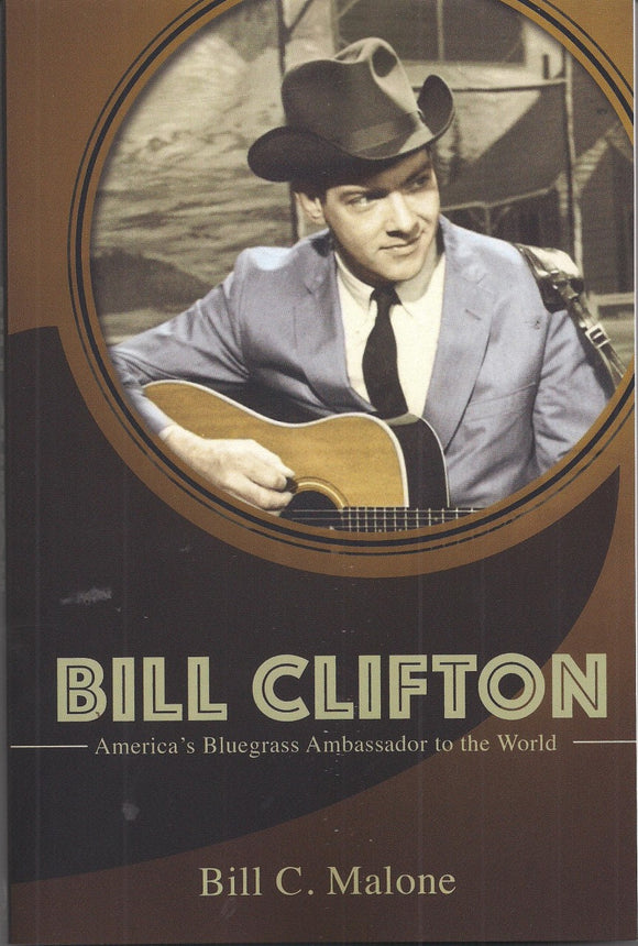 BILL CLIFTON - America's Bluegrass Ambassador to the World by Bill C. Malone BOOK: CLIFTON