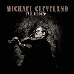 MICHAEL CLEVELAND 'Tall Fiddler'   COMP-4737-CD
