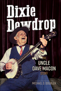 DIXIE DEWDROP - THE UNCLE DAVE MACON STORY by Michael D. Doubler       BOOK-DIXIE