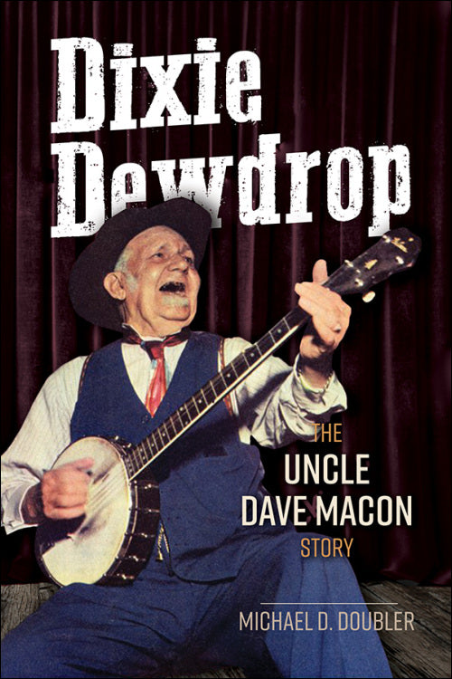 DIXIE DEWDROP - THE UNCLE DAVE MACON STORY by Michael D. Doubler       BOOK-MACON