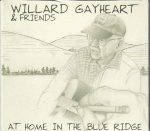 WILLARD GAYHEART AND FRIENDS 'At Home in the Blue Ridge'      GAYHEART-2019-CD