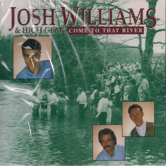JOSH WILLIAMS & HIGH GEAR 'Come To That Water' CD-0155