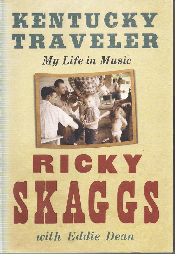 KENTUCKY TRAVELER - My Life in Music  by Ricky Skaggs with Eddie Dean BOOK: SKAGGS