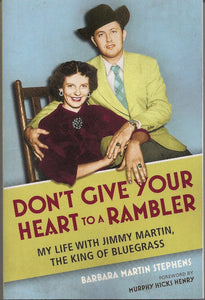 """DON'T GIVE YOUR HEART TO A RAMBLER"" - My Life with Jimmy Martin by Barbara Martin Stephens   BOOK-MARTIN"