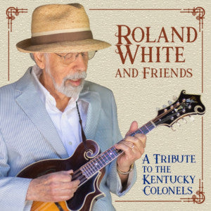 ROLAND WHITE AND FRIENDS 'Tribute to The Kentucky Colonels' MH-1724-CD