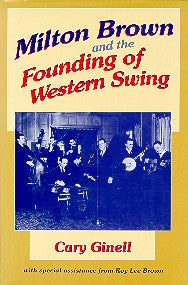 Milton Brown & the Founding of Western Swing' by Cary Ginell BOOK-018