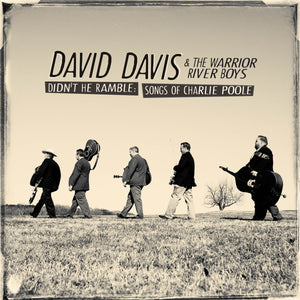 DAVID DAVIS & THE WARRIOR RIVER BOYS 'Didn't He Ramble: Songs of Charlie Poole'