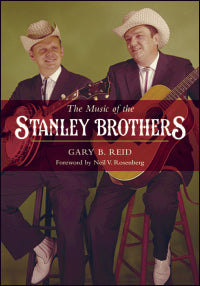 THE MUSIC OF THE STANLEY BROTHERS - by Gary B. Reid BOOK: REID
