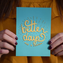 Bek Design - Prints- Better Days Are A Coming