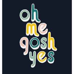 Bek Design - Prints- Oh Me Gosh Yes