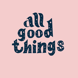 Bek Design - Prints- All Good Things