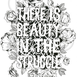 Bek Design - Prints- There is Beauty in the Struggle