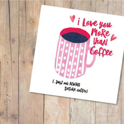Raincity Prints - Cards - I Love You More Than Coffee