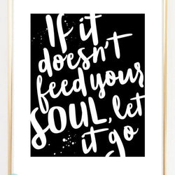 Raincity Prints - Prints - If It Doesn't Feed Your Soul, Let It Go