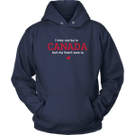 T-shirt Unisex Hoodie / Navy / S I may not be in Canada but my heart sure is HOODIE