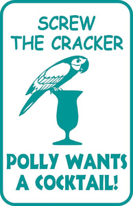 "Screw the Cracker Polly Wants A Cocktail  Sign 12"" x 18"" Aluminum Bar Beach Pool"