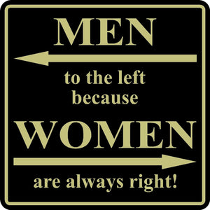 "Funny Home Decor Sign Men To The Left Because Women Are Always Right 12"" x 12"""