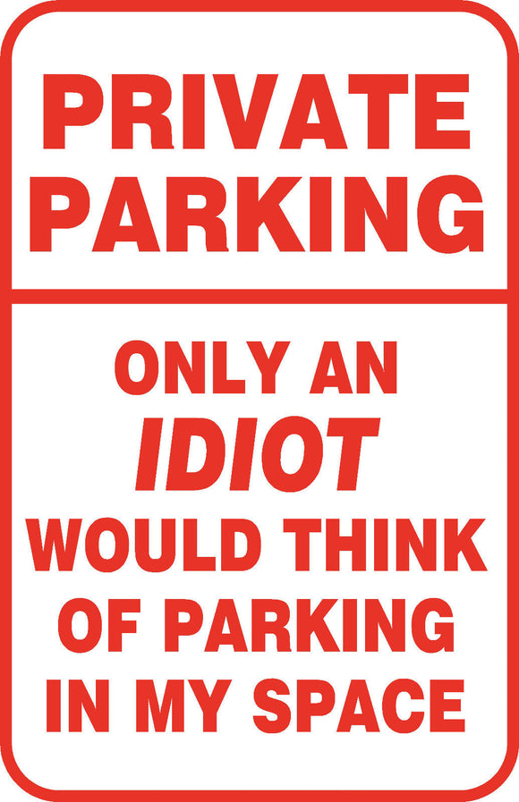 Private Parking Only an Idiot Would Park Here  Aluminum Metal Street Sign Garage