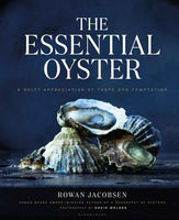 """The Essential Oyster: A Salty Appreciation of Taste and Temptation"" by Rowan Jacobsen"