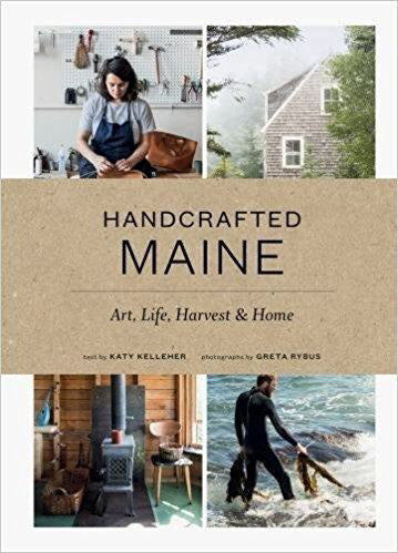 """Handcrafted Maine: Art, Life, Harvest & Home"" by Katy Kelleher & Greta Rybus"